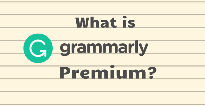 Grammarly Premium 2019: Features and Cost of Grammarly Premium